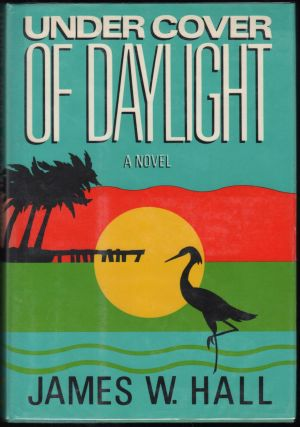 Under Cover of Daylight. James W. Hall