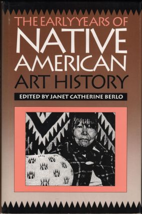 The Early Years Of Native American Art History: The Politics Of Scholarship And Collecting. Janet...