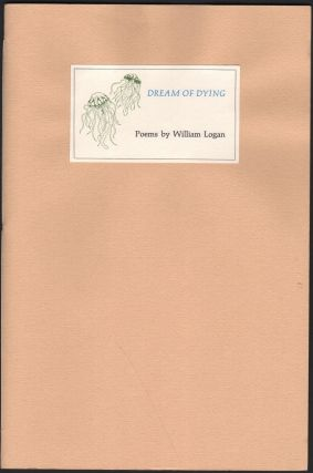 Dream Of Dying: Poems. William Logan, Diane Myers